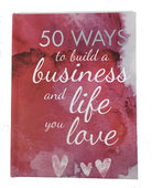 50 Ways to Build a Business & Life You Love (Casebound Hard Cover with Foil)