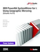 IBM PowerHA SystemMirror for i: Using Geographic Mirroring (Volume 4 of 4)