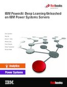 IBM PowerAI: Deep Learning Unleashed on IBM Power Systems Servers