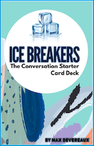 The Ice Breaker Card Deck by Max Devereaux